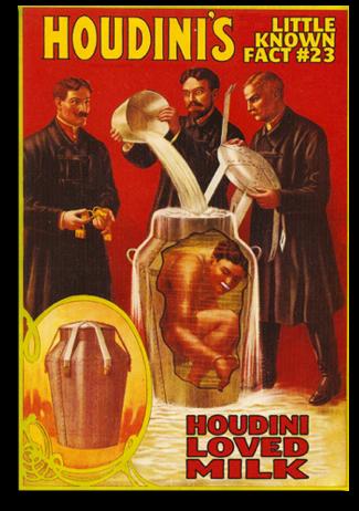 Houdini Loved Milk